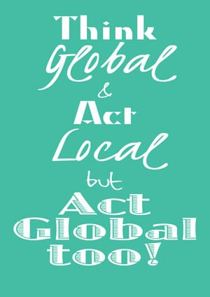 our story - think global and act local, but act global too